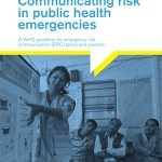 Communicating Risk in Public Health Emergencies A WHO Guideline for Emergency Risk Communication (ERC) policy and practice (WHO, 2018)