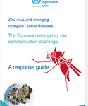 Zika virus and emerging mosquito - borne diseases: The European emergency risk communication challenge. A response guide (WHO Regional Office for Europe, 2017)