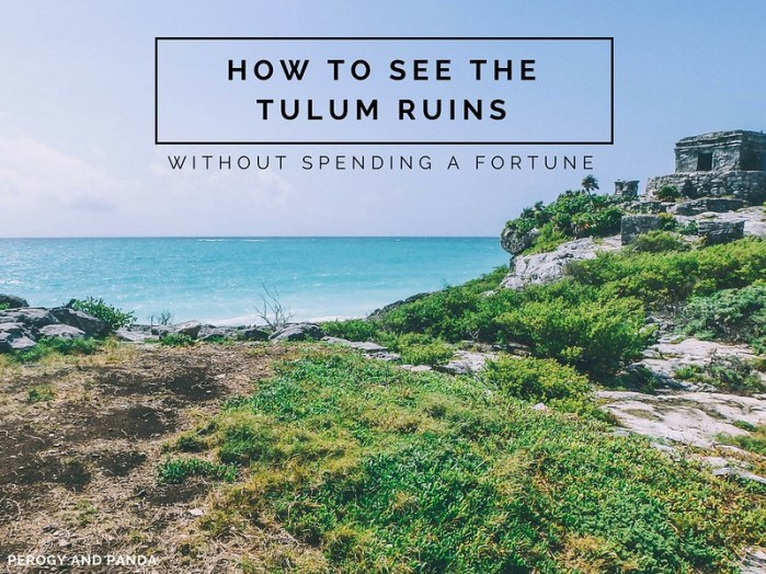 How To See The Tulum Ruins Without Spending A Fortune | Perogy and Panda