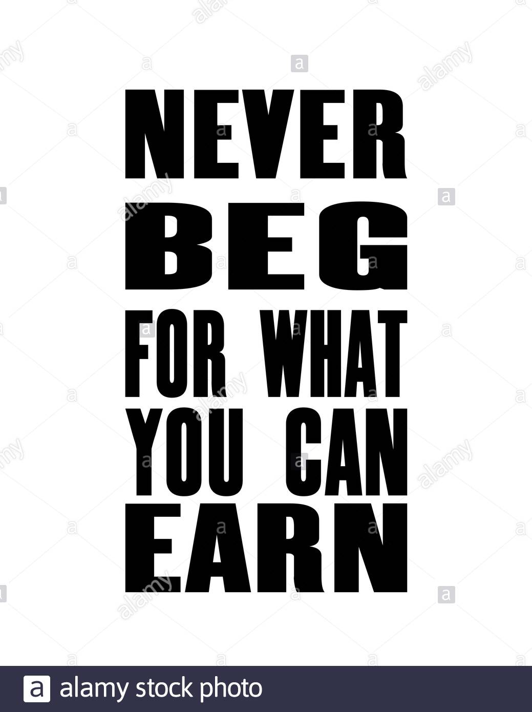 Never Beg Quotes : never, quotes, Inspiring, Motivation, Quote, Never, ForWhat, Earn., Vector, Typography, Poster, Design, Concept., Distressed, Metal, Texture, Stock, Image, Alamy