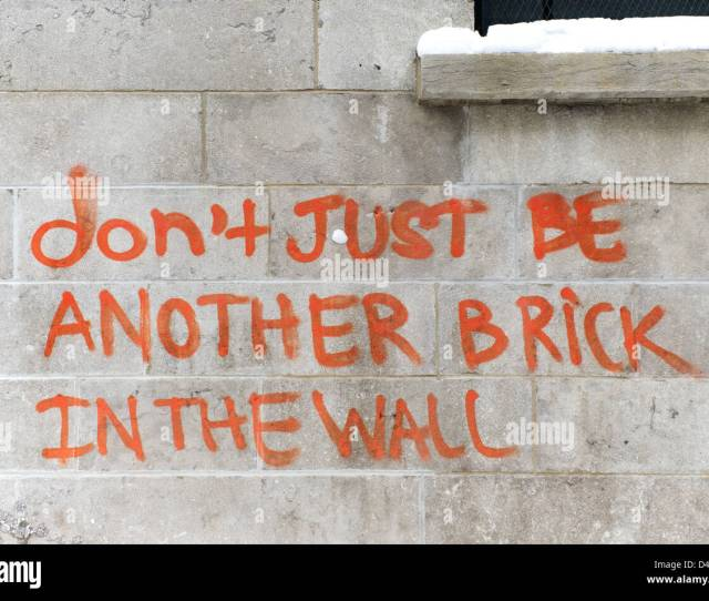 Dont Be Just Another Brick In The Wall Graffiti On A Brick Wall