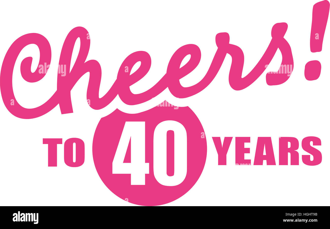 hight resolution of cheers to 40 years 40th birthday
