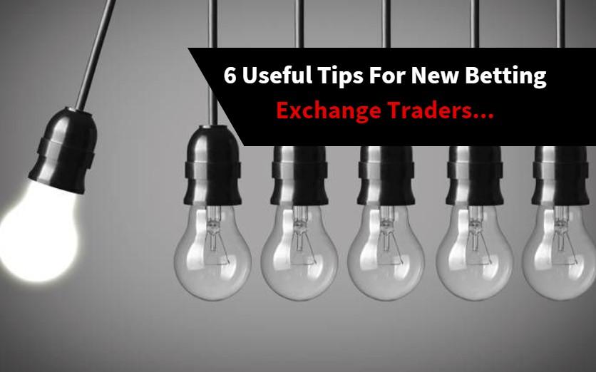 6 useful tips for betting exchange traders