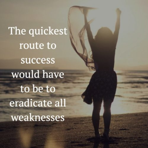 The quickest route to success would have to be to eradicate all weaknesses