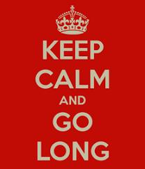 Keep Calm and go Long