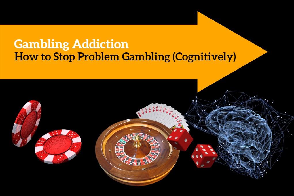 Gambling Addictions How to stop problem gambling