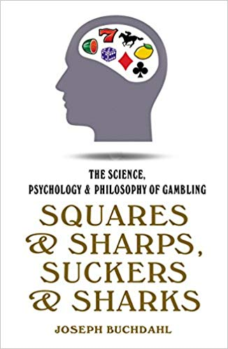 Squares and Sharps, Suckers and Sharks: The Science, Psychology & Philosophy of Gambling