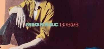 MIOSSEC sort LES RESCAPÉS disponible dès maintenant !