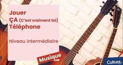Cultura - Tuto guitare Jouer ÇA (c'est vraiment toi) Téléphone