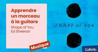Cultura - Tuto guitare Jouer Shape of You d' Ed Sheeran
