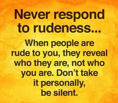 Never Respond To Rudeness