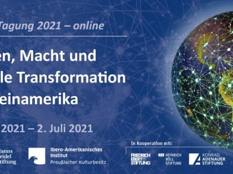 Tagung: Wissen, Macht und digitale Transformation in Lateinamerika / Auftaktveranstaltung am 23. Juni, virtuelle Fortsetzung bis 2. Juli 2021 mit täglich wissenschaftlichen Panels