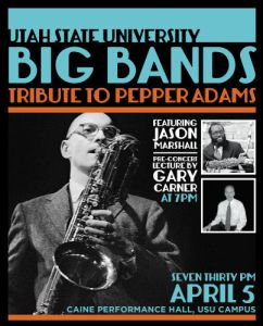 Pepper Adams Celebrated by USU Big Bands with Special Guests Jason Marshall, Gary Carner and Steve Williams