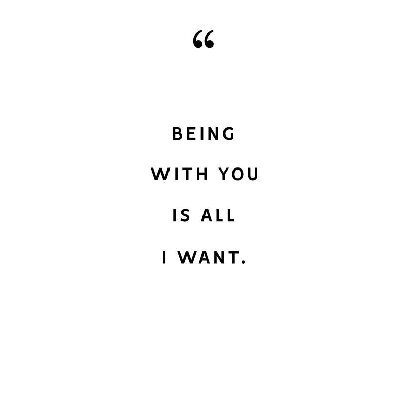 being with you is all i want.