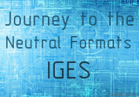 Journey to the Neutral Formats - IGES