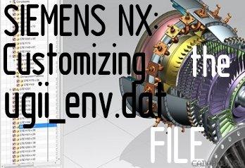 Siemens NX Customizing the ugii_env.dat file