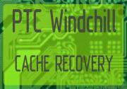 PTC Windchill: Corrupted Cache Recovery