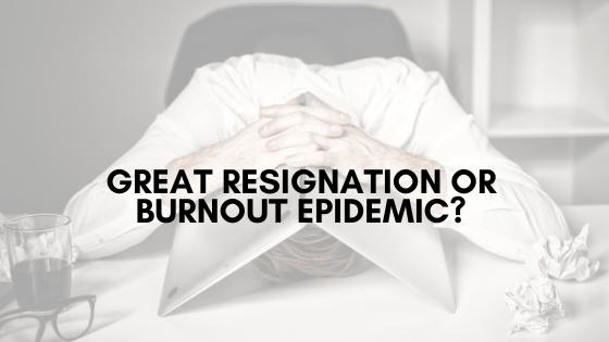 Great Resignation or Burnout Epidemic?