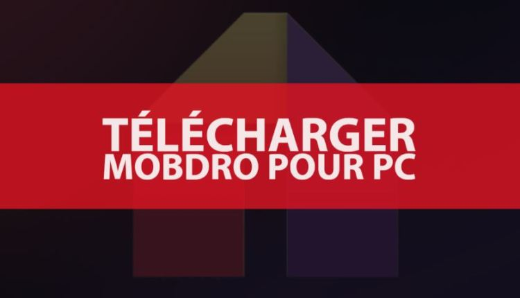 Comment installer Mobdro sur PC