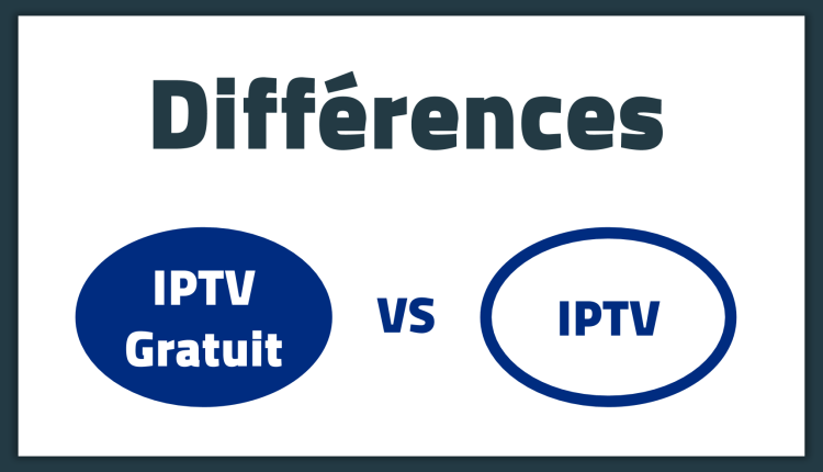 La différence entre IPTV et IPTV gratuit