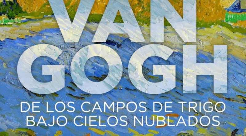 """""""VAN GOGH DE LOS CAMPOS DE TRIGO BAJO CIELOS NUBLADOS"""", una magnífica visión del pintor"""