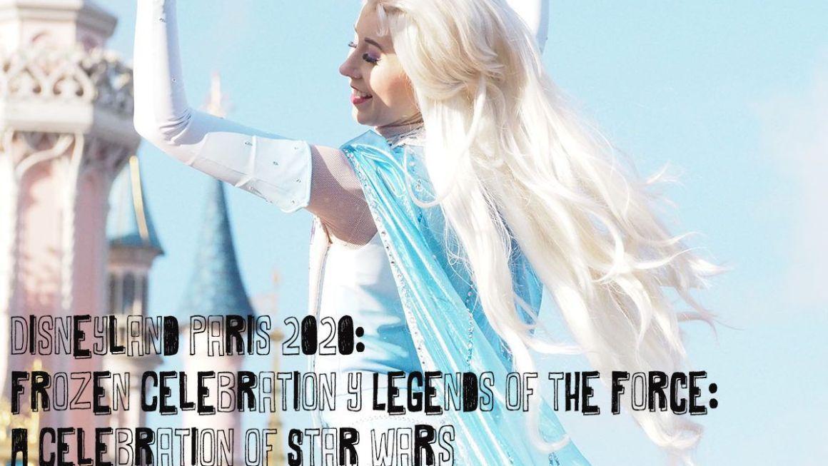 Disneyland Paris 2020: Frozen Celebration y Legends of the Force: A Celebration of Star Wars