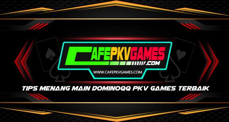 Tips Menang Main DominoQQ Pkv Games Terbaik