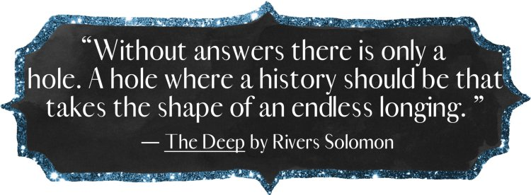 """""""Without answers there is only a hole. A hole where a history should be that takes the shape of an endless longing."""""""
