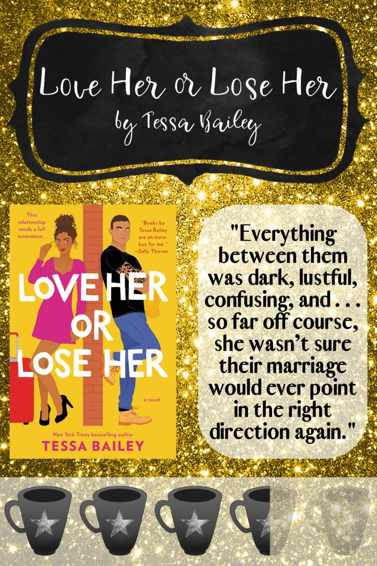 """Graphic that shows the cover of Love Her or Leave her with the quote """"Everything between them was dark, lustful, confusing, and... so far off course, she wasn't sure their marriage would ever point in the right direction again."""" - Love Her or Lose Her by Tessa Bailey on it."""