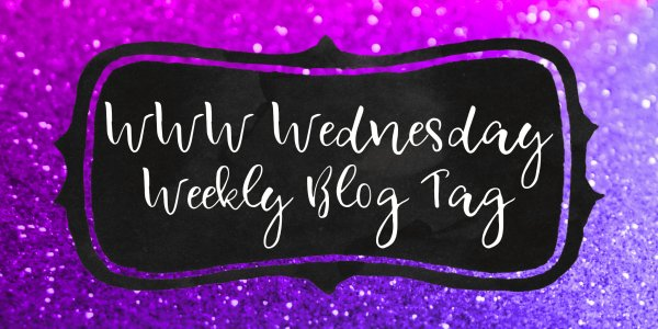 WWW Wednesday - Weekly Blog Tag