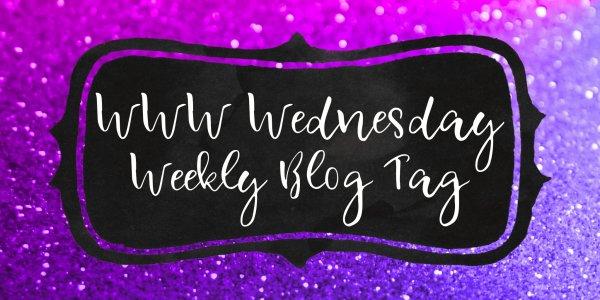 WWW Wednesday - Weekly Blog Tag