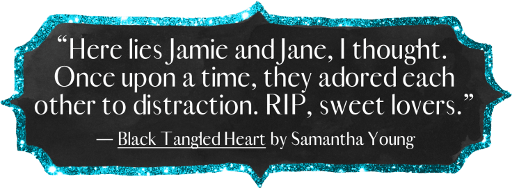Here lies Jamie and Jane, I thought. Once upon a time, they adored each other to distraction. RIP, sweet lovers.