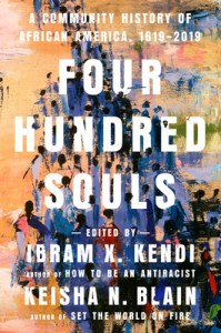 Four Hundred Souls - A Community History of African America. 1619 - 2019 Edited by Ibram X. Kendi & Keisha N. Blain