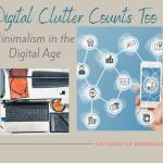 digital clutter, miniimalism