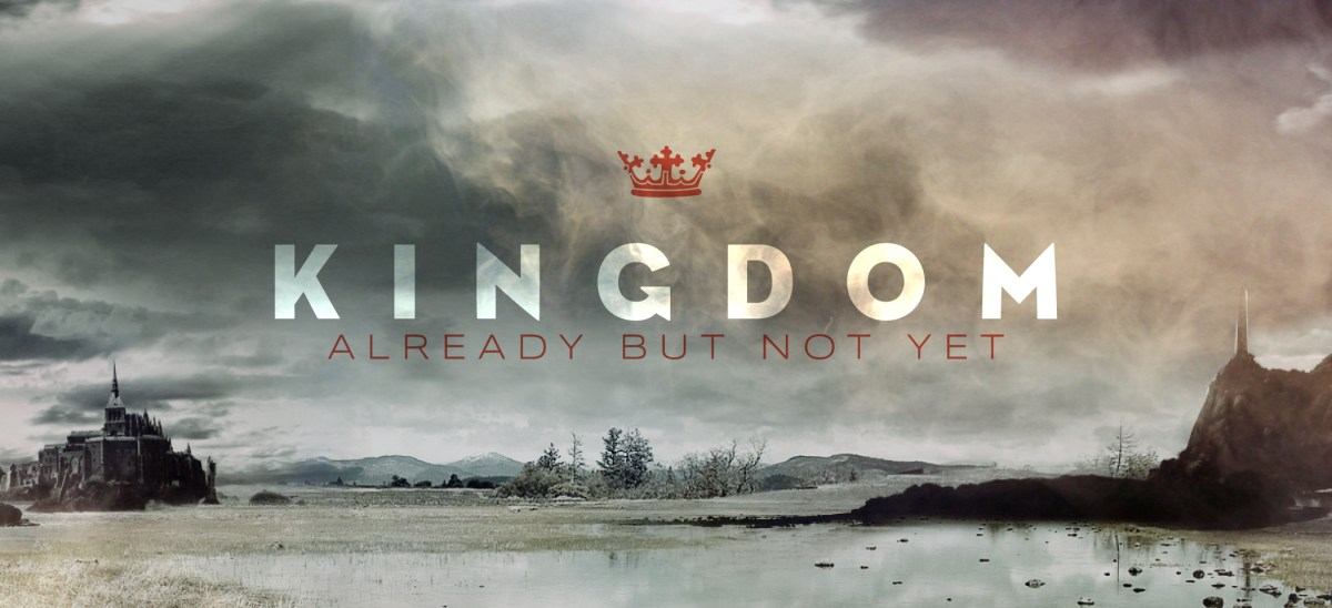 The Kingdom Of God — Here And Now, Or Yet To Come? The