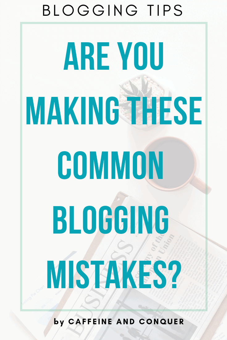 "A pinnable image: ""Blogging Tips. Are You Making These Common Blogging Mistakes? by Caffeine and Conquer"""