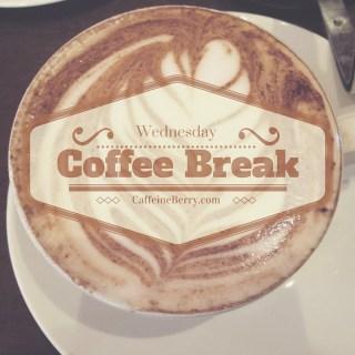 Caffeine Berry Blog, Coffee Break Wednesday