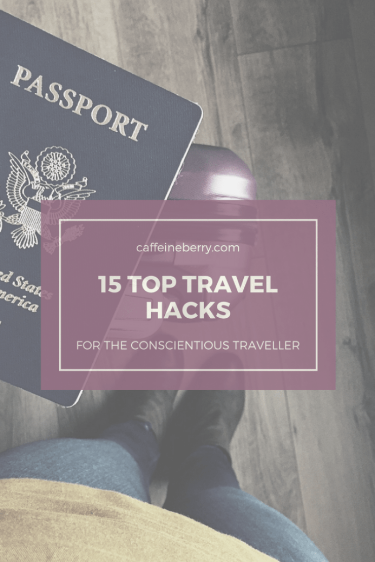 15 top travel hacks for the conscientious traveller - caffeineberry.com