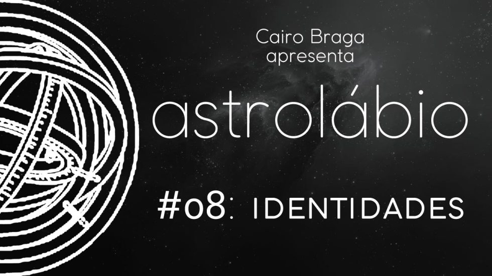 astrolábio #08: identidades