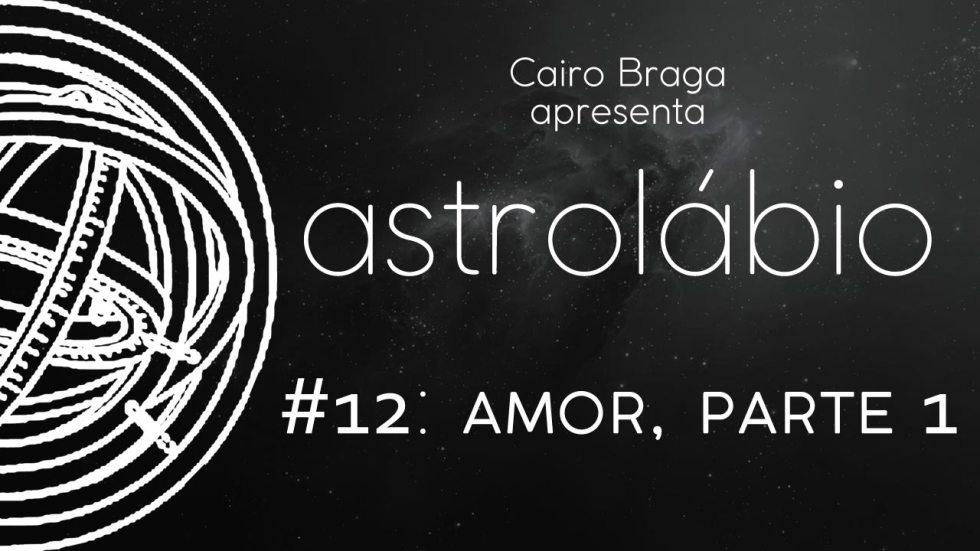 astrolábio #12: amor, parte 1