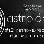 astrolábio #16: retro-expectativas dois mil e dezesseis