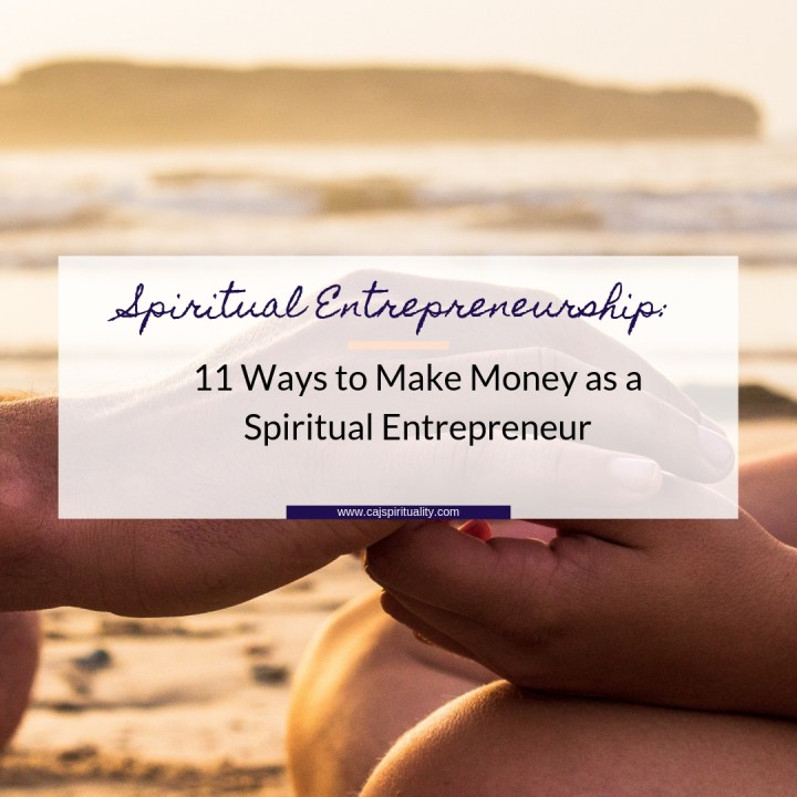 Spiritual Entrepreneur: 11 Ways to Make Money As A Spiritual Entrepreneur