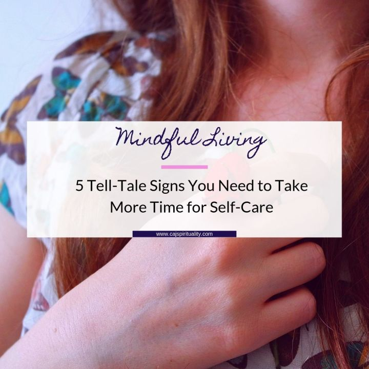 5 Tell-Tale Signs You Need to Take More Time for Self-Care
