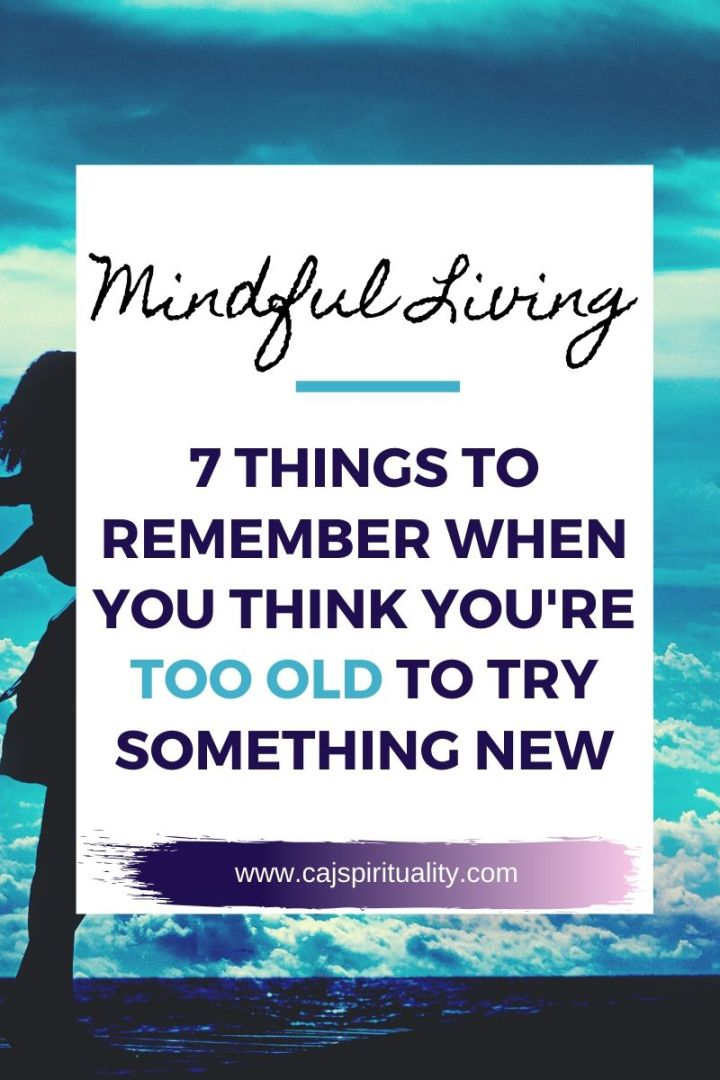 7 Things to Remember When You Think You're Too Old to Try Something New