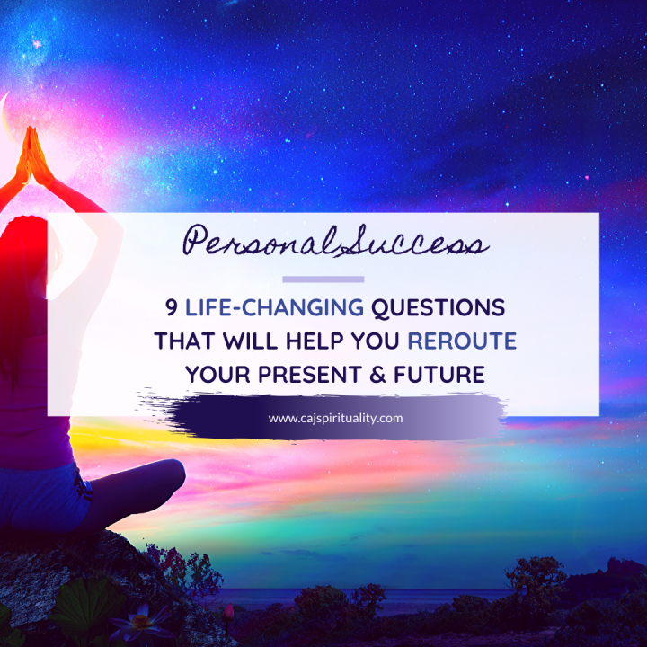 9 life-changing questions that will help you reroute your present & future