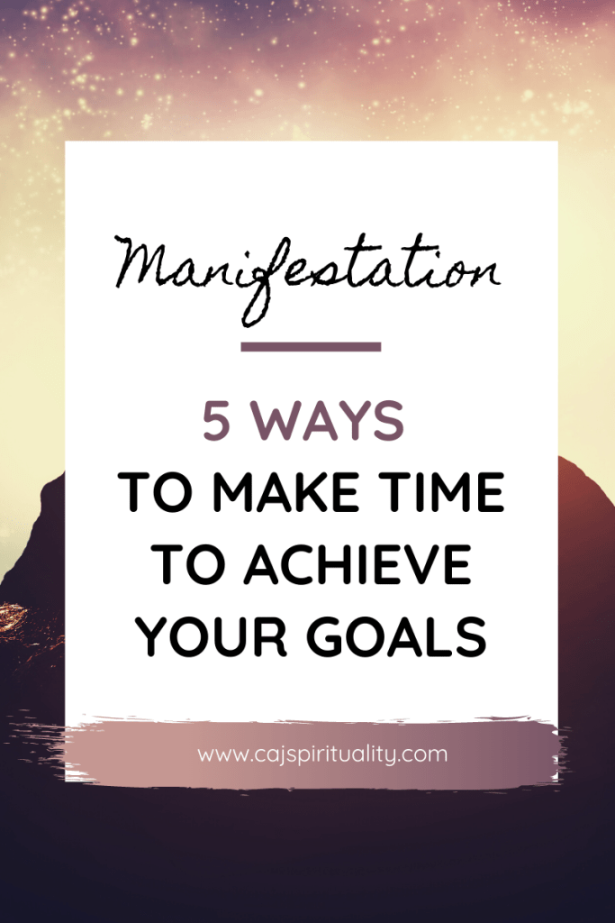 Time Management: 5 Ways to Make Time to Achieve Your Goals