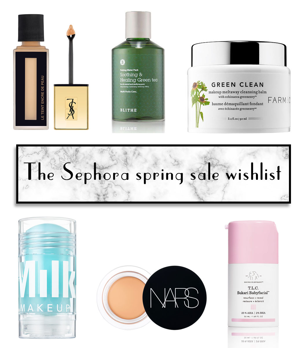 Sephora spring sale wishlist. Drunk Elephant Babyfacial, Blithe Splash Mask, YSL fusion ink, MILK Cooling Water Stick, NARS soft matte concealer pot, Farmacy Green clean cleansing balm