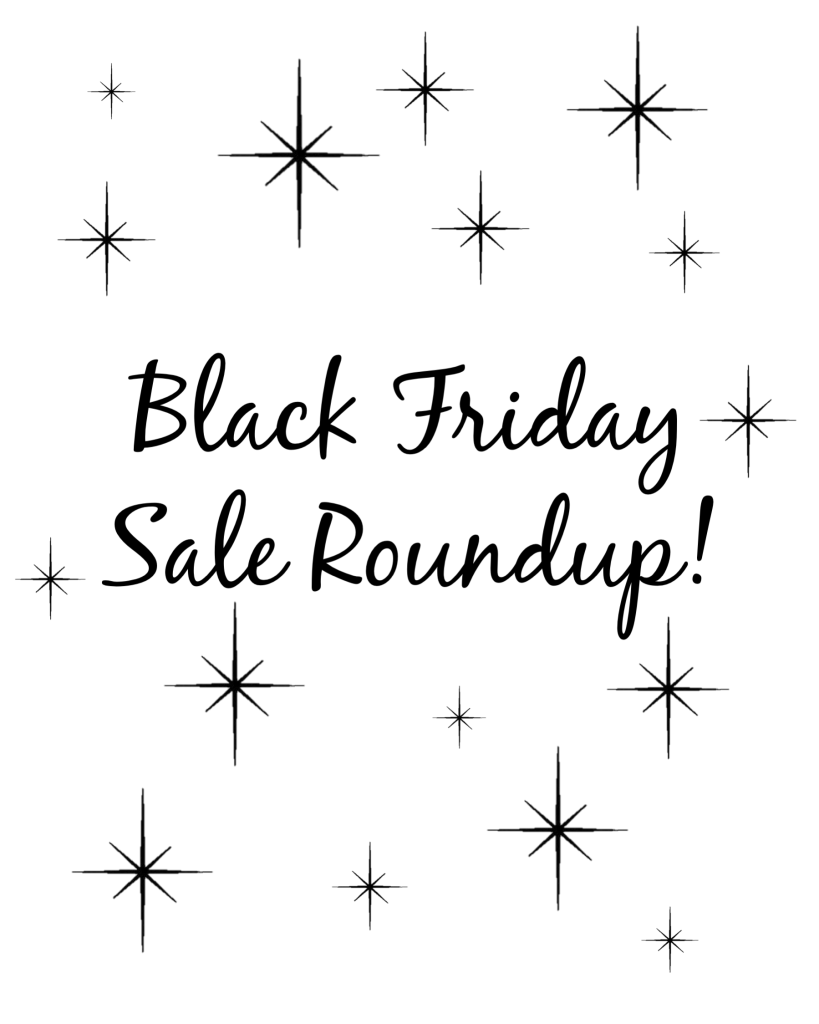 Black Friday Sale Roundup!