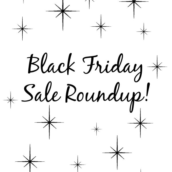 Black Friday Sale Roundup!