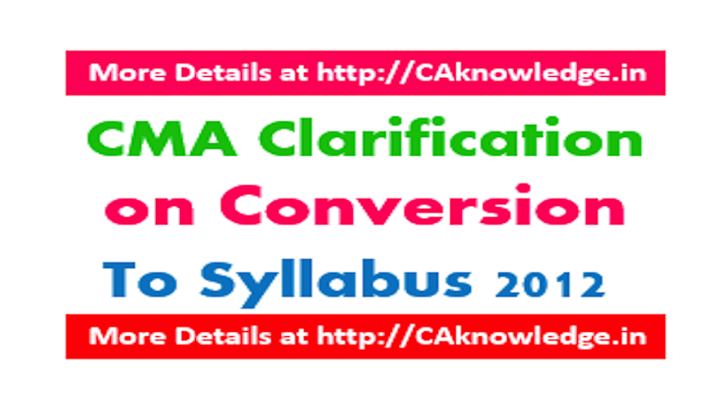 CMA Clarification on Conversion to Syllabus 2012